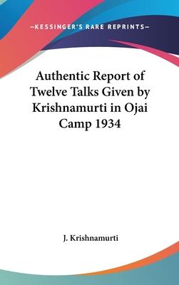 An Authentic Report of Twelve Talks Given by Krishnamurti in Ojai Camp 1934 - Krishnamurti, Jeddu