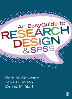 An EasyGuide to Research Design & SPSS - Schwartz, Beth M, Dr., and Wilson, Janie H, Dr., and Goff, Dennis M