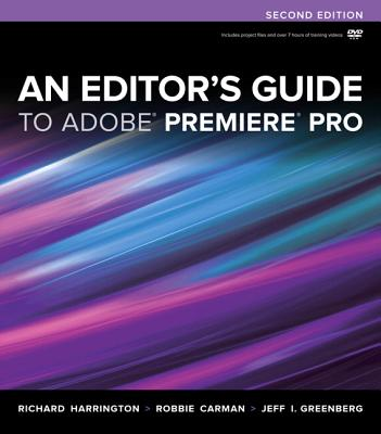 An Editor's Guide to Adobe Premiere Pro - Harrington, Richard, and Carman, Robbie, and Greenberg, Jeff  I.