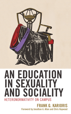 An Education in Sexuality and Sociality: Heteronormativity on Campus - Karioris, Frank G, and Haywood, Chris (Foreword by), and Allan, Jonathan A (Foreword by)