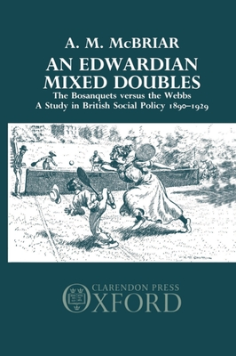 An Edwardian Mixed Doubles: The Bosanquets Versus the Webbs: A Study in British Social Policy 1890-1929 - McBriar, A M