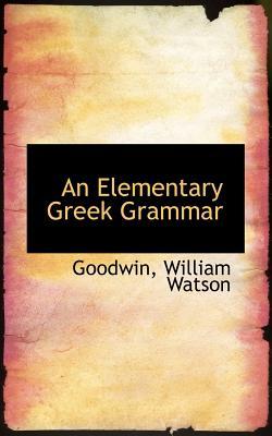 An Elementary Greek Grammar - Watson, Goodwin William