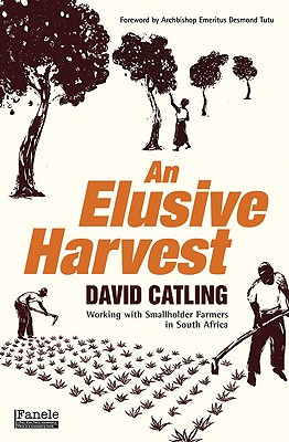 An Elusive Harvest: Working with Smallholder Farmers in South Africa - Catlink, David, and Catling, H D, and Tutu, Archbishop Emeritus Desmond (Foreword by)