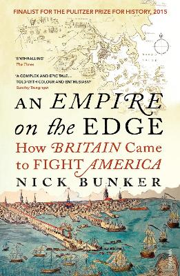 An Empire On The Edge: How Britain Came To Fight America - Bunker, Nick