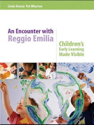 An Encounter with Reggio Emilia: Children's Early Learning Made Visible - Kinney, Linda, and Wharton, Pat