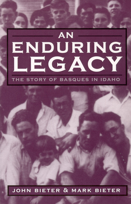 An Enduring Legacy: The Story of Basques in Idaho - Bieter, Mark