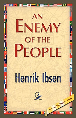 An Enemy of the People - Ibsen, Henrik Johan, and 1st World Library (Editor), and 1stworld Library (Editor)
