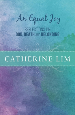 An Equal Joy: Reflections on God, Death and Belonging - Lim, Catherine