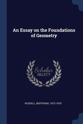 An Essay on the Foundations of Geometry - Russell, Bertrand, Earl