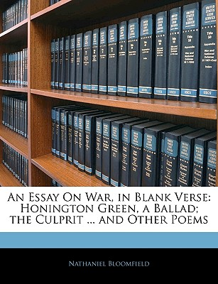 An Essay on War, in Blank Verse: Honington Green, a Ballad; The Culprit ... and Other Poems - Bloomfield, Nathaniel