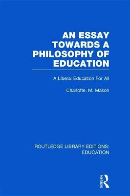 An Essay Towards A Philosophy of Education: A Liberal Education for All - Mason, Charlotte M