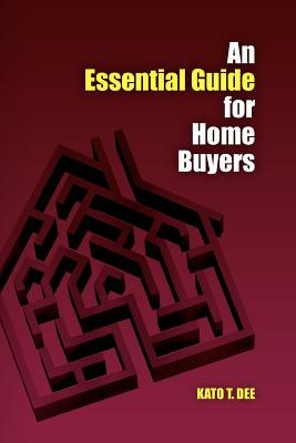 An Essential Guide for Home Buyers: A Systematic Approach for Home Mortgage Financing - Dee, Kato T
