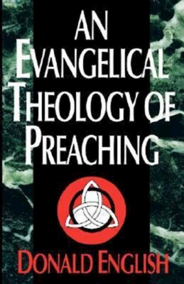 An Evangelical Theology of Preaching - English, Donald