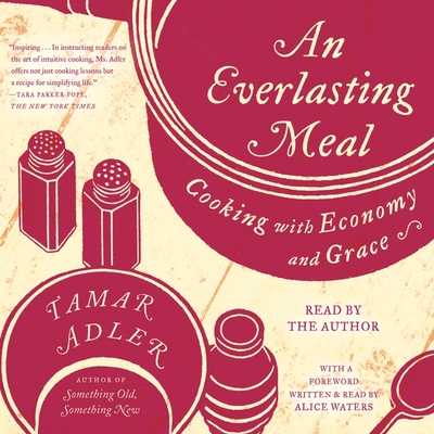An Everlasting Meal: Cooking with Economy and Grace - Adler, Tamar (Read by), and Waters, Alice (Contributions by)