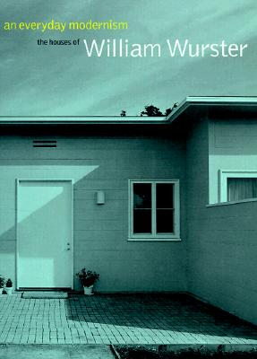 An Everyday Modernism: The Houses of William Wurster - Treib, Marc (Editor)