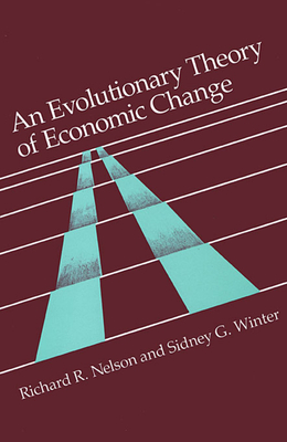 An Evolutionary Theory of Economic Change - Nelson, Richard R, and Winter, Sidney G