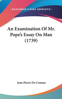An Examination of Mr. Pope's Essay on Man (1739) - Crousaz, Jean-Pierre de