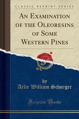 An Examination of the Oleoresins of Some Western Pines (Classic Reprint) - Schorger, Arlie William