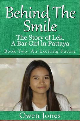 An Exciting Future: The Story of Lek, a Bar Girl in Pattaya - Jones, Owen Ceri