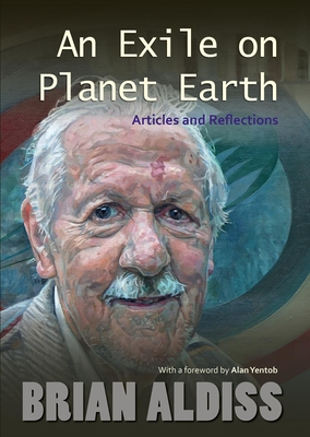 An Exile on Planet Earth: Articles and Reflections - Aldiss, Brian