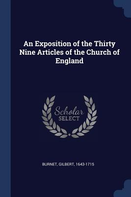 An Exposition of the Thirty Nine Articles of the Church of England - Burnet, Gilbert