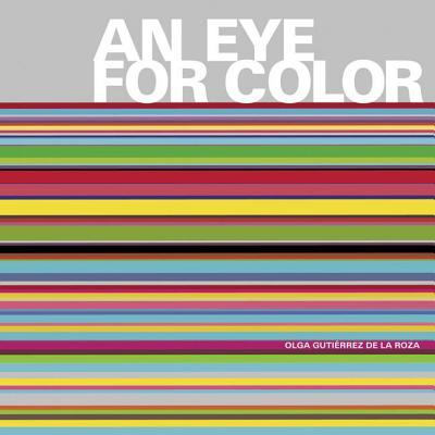 An Eye for Color - De La Roza, Olga Gutierrez