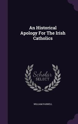 An Historical Apology for the Irish Catholics - Parnell, William