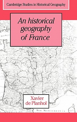 An Historical Geography of France - Planhol, Xavier De, and Lloyd, Janet (Translated by), and Claval, Paul
