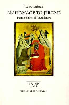 An Homage to Jerome: Patron Saint of Translators - Larbaud, Valery