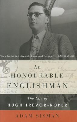 An Honourable Englishman: The Life of Hugh Trevor-Roper - Sisman, Adam