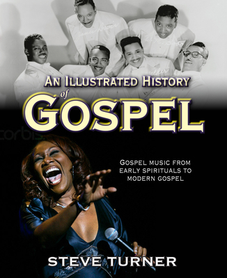 An Illustrated History of Gospel - Turner, Steve