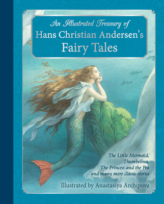 An Illustrated Treasury of Hans Christian Andersen's Fairy Tales: The Little Mermaid, Thumbelina, the Princess and the Pea and Many More Classic Stories - Andersen, Hans Christian