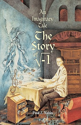 An Imaginary Tale: The Story of √-1 - Nahin, Paul J