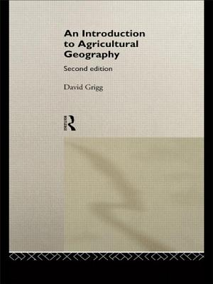 An Introduction to Agricultural Geography - Grigg, David