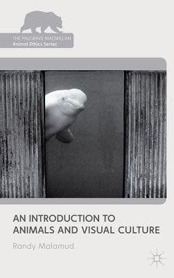 An Introduction to Animals and Visual Culture - Malamud, Randy
