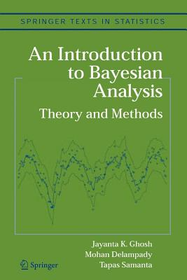 An Introduction to Bayesian Analysis: Theory and Methods - Ghosh, Jayanta K., and Delampady, Mohan, and Samanta, Tapas