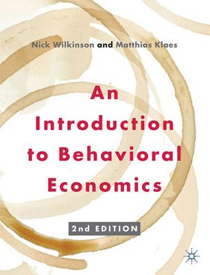 An Introduction to Behavioral Economics - Wilkinson, Nick, and Klaes, Matthias