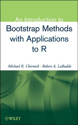 An Introduction to Bootstrap Methods with Applications to R - Chernick, Michael R., and LaBudde, Robert A.