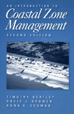 An Introduction to Coastal Zone Management - Beatley, Timothy, Professor, and Brower, David, and Schwab, Anna K