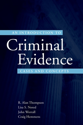 An Introduction to Criminal Evidence: A Casebook Approach - Thompson, R Alan, and Nored, Lisa S, and Worrall, John L