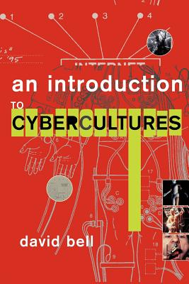 An Introduction to Cybercultures - Bell, David