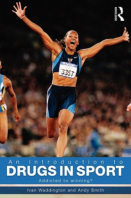 An Introduction to Drugs in Sport: Addicted to Winning? - Waddington, Ivan, and Smith, Andy