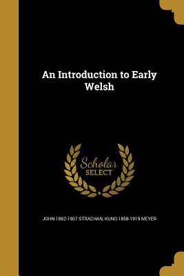 An Introduction to Early Welsh - Strachan, John 1862-1907, and Meyer, Kuno 1858-1919