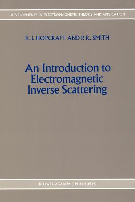 An Introduction to Electromagnetic Inverse Scattering - Hopcraft, Keith Iain, and Smith, P.R.