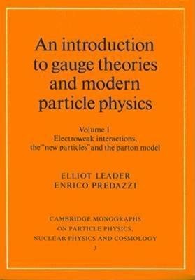 An Introduction to Gauge Theories and Modern Particle Physics - Leader, Elliot, and Predazzi, Enrico, and Ericson, T (Editor)