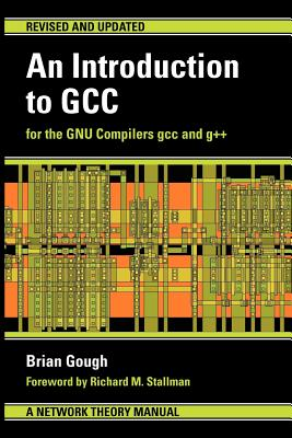 An Introduction to GCC - Gough, Brian J, and Stallman, Richard M (Foreword by)