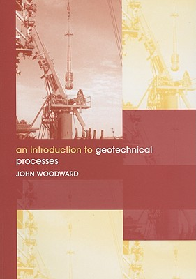 An Introduction to Geotechnical Processes - Woodward, John