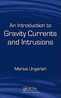 An Introduction to Gravity Currents and Intrusions - Ungarish, Marius