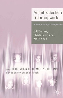 An Introduction to Groupwork: A Group-Analytic Perspective - Barnes, Bill, and Ernst, Sheila, and Hyde, Keith