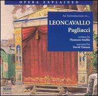 """An Introduction to Leoncavallo's """"Pagliacci"""" - Bo Skovhus (baritone); David Timson; Eduard Tumagian (baritone); Miriam Gauci (soprano); Miroslav Dvorsky (tenor);..."""